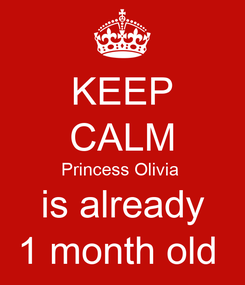 Poster: KEEP CALM Princess Olivia  is already 1 month old