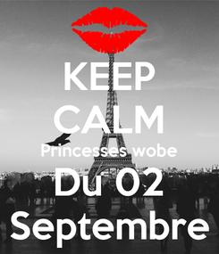 Poster: KEEP CALM Princesses wobe Du 02 Septembre