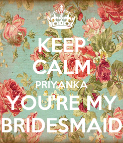 Poster: KEEP CALM PRIYANKA YOU'RE MY BRIDESMAID