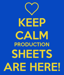 Poster: KEEP CALM PRODUCTION SHEETS ARE HERE!