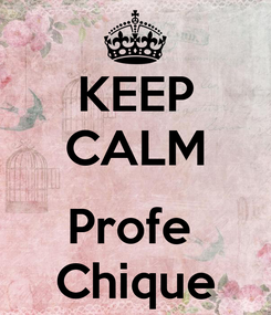 Poster: KEEP CALM  Profe  Chique