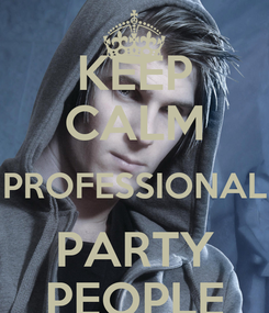 Poster: KEEP CALM PROFESSIONAL PARTY PEOPLE