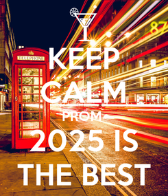 Poster: KEEP CALM PROM  2025 IS THE BEST