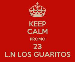 Poster: KEEP CALM PROMO 23 L.N LOS GUARITOS