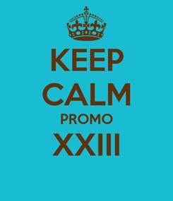 Poster: KEEP CALM PROMO XXIII