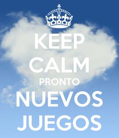Poster: KEEP CALM PRONTO NUEVOS JUEGOS