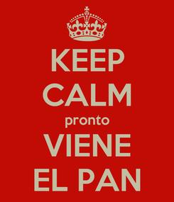 Poster: KEEP CALM pronto VIENE EL PAN