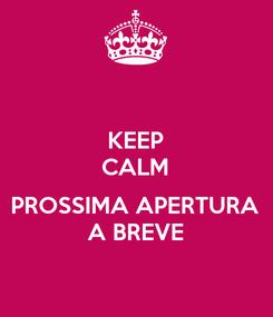 Poster: KEEP CALM  PROSSIMA APERTURA A BREVE