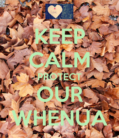 Poster: KEEP CALM PROTECT OUR WHENUA