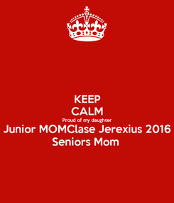 Poster: KEEP CALM Proud of my daughter Junior MOMClase Jerexius 2016 Seniors Mom
