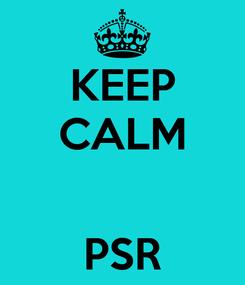 Poster: KEEP CALM   PSR