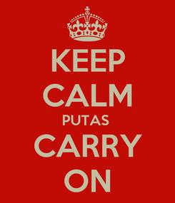 Poster: KEEP CALM PUTAS  CARRY ON