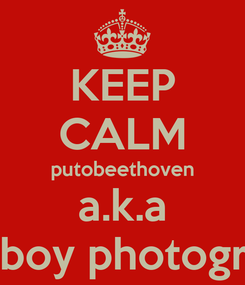 Poster: KEEP CALM putobeethoven a.k.a youngboy photographyc