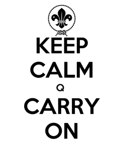 Poster: KEEP CALM Q  CARRY ON