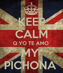 Poster: KEEP CALM Q YO TE AMO  MY  PICHONA