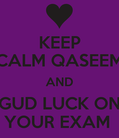 Poster: KEEP CALM QASEEM AND GUD LUCK ON YOUR EXAM