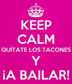 Poster: KEEP CALM QUÍTATE LOS TACONES Y ¡A BAILAR!