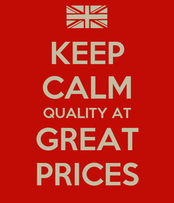 Poster: KEEP CALM QUALITY AT GREAT PRICES