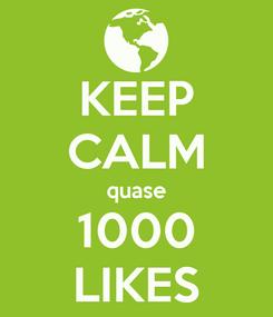 Poster: KEEP CALM quase 1000 LIKES