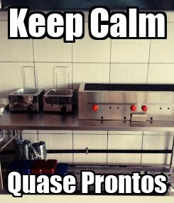 Poster: Keep Calm Quase Prontos