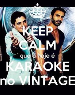 Poster: KEEP CALM que é hoje é KARAOKE no VINTAGE