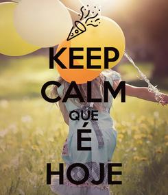 Poster: KEEP CALM QUE É HOJE