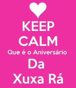 Poster: KEEP CALM Que é o Aniversário  Da  Xuxa Rá
