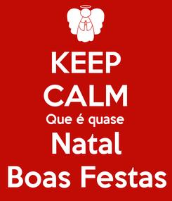 Poster: KEEP CALM Que é quase Natal Boas Festas