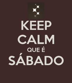 Poster: KEEP CALM QUE É SÁBADO