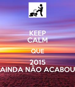 Poster: KEEP CALM QUE 2015 AINDA NÃO ACABOU