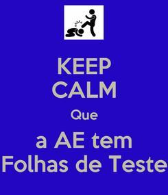 Poster: KEEP CALM Que a AE tem Folhas de Teste