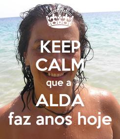 Poster: KEEP CALM que a  ALDA faz anos hoje