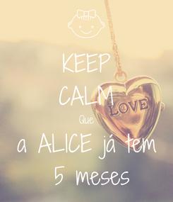Poster: KEEP CALM Que a ALICE já tem  5 meses