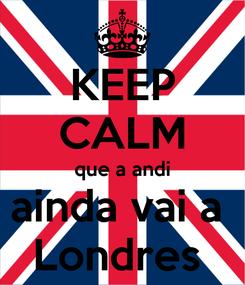 Poster: KEEP CALM que a andi ainda vai a  Londres