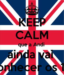 Poster: KEEP CALM que a Andi  ainda vai  conhecer os 1D