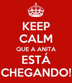 Poster: KEEP CALM QUE A ANITA ESTÁ CHEGANDO!