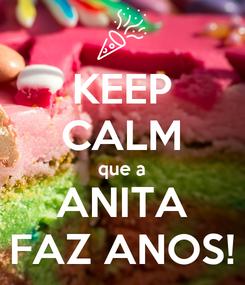 Poster: KEEP CALM que a ANITA FAZ ANOS!
