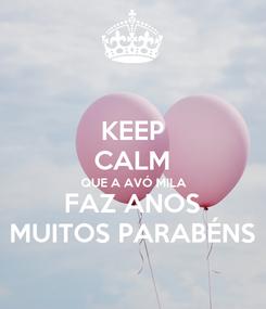 Poster: KEEP CALM QUE A AVÓ MILA FAZ ANOS MUITOS PARABÉNS