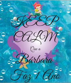 Poster: KEEP CALM Que a Bárbara  Faz 1 Ano