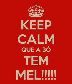 Poster: KEEP CALM QUE A BÔ TEM MEL!!!!!