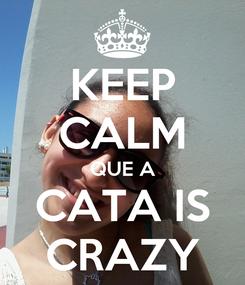 Poster: KEEP CALM QUE A CATA IS CRAZY