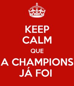 Poster: KEEP CALM QUE A CHAMPIONS JÁ FOI
