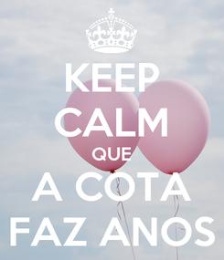 Poster: KEEP CALM QUE A COTA FAZ ANOS