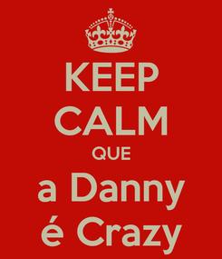 Poster: KEEP CALM QUE a Danny é Crazy