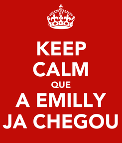 Poster: KEEP CALM QUE A EMILLY JA CHEGOU