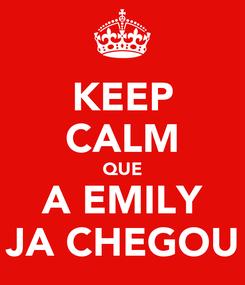 Poster: KEEP CALM QUE A EMILY JA CHEGOU