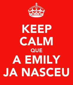 Poster: KEEP CALM QUE A EMILY JA NASCEU