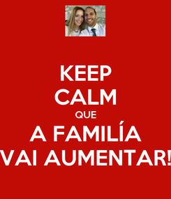 Poster: KEEP CALM QUE A FAMILÍA VAI AUMENTAR!