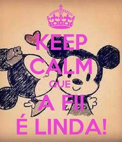 Poster: KEEP CALM QUE  A FII É LINDA!