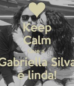 Poster: Keep Calm Que a  Gabriella Silva é linda!